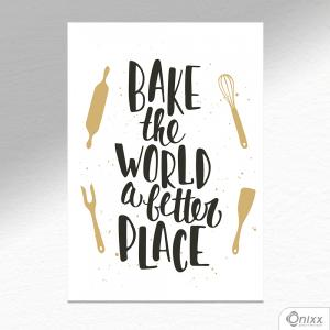 Placa Decorativa Bake The World A Better Place A4 MDF 3mm 30X20CM 4x0 Adesivo Fosco Corte Reto Fita Dupla Face 3M