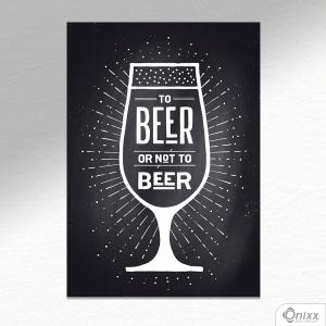 Placa Decorativa Beer Or Not To Beer Black A4 MDF 3mm 30X20CM 4x0 Adesivo Fosco Corte Reto Fita Dupla Face 3M