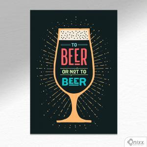 Placa Decorativa Beer Or Not To Beer Color A4 MDF 3mm 30X20CM 4x0 Adesivo Fosco Corte Reto Fita Dupla Face 3M