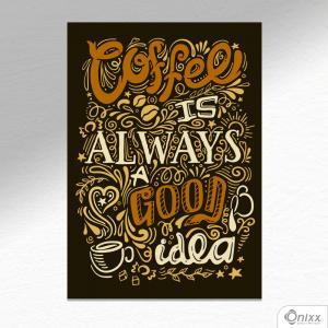Placa Decorativa Coffee Always Good Idea Lettering A4 MDF 3mm 30X20CM 4x0 Adesivo Fosco Corte Reto Fita Dupla Face 3M