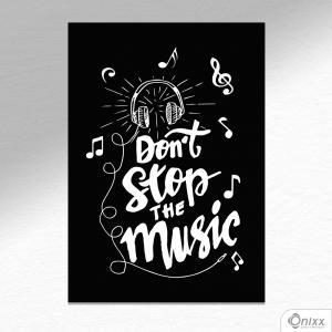 Placa Decorativa Dont Stop The Music A4 MDF 3mm 30X20CM 4x0 Adesivo Fosco Corte Reto Fita Dupla Face 3M