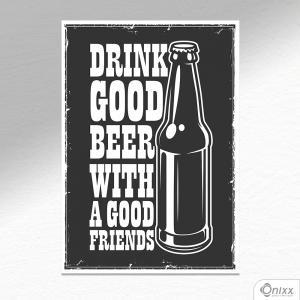 Placa Decorativa Drink Good Beer With Good Friends A4 MDF 3mm 30X20CM 4x0 Adesivo Fosco Corte Reto Fita Dupla Face 3M