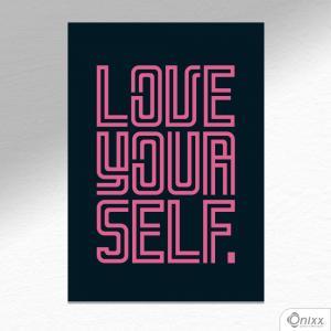 Placa Decorativa Love Your Self A4 MDF 3mm 30X20CM 4x0 Adesivo Fosco Corte Reto Fita Dupla Face 3M