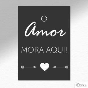 Placa Decorativa O Amor Mora Aqui A4 MDF 3mm 30X20CM 4x0 Adesivo Fosco Corte Reto Fita Dupla Face 3M