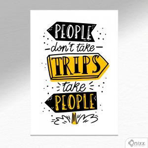 Placa Decorativa People Dont Take Trips A4 MDF 3mm 30X20CM 4x0 Adesivo Fosco Corte Reto Fita Dupla Face 3M
