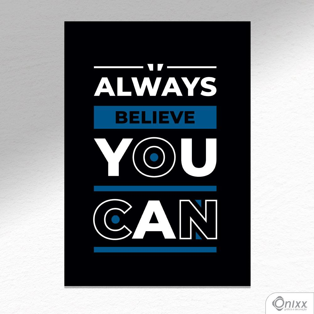 Placa Decorativa Always Belive You Can A4