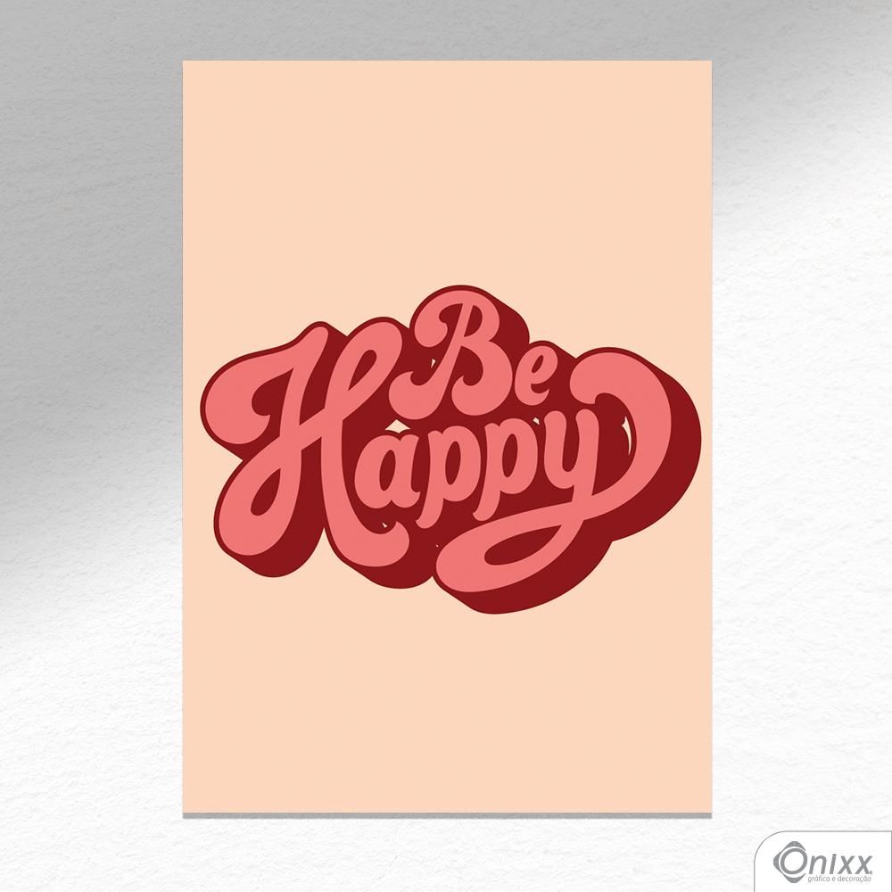 Placa Decorativa Be Happy A4