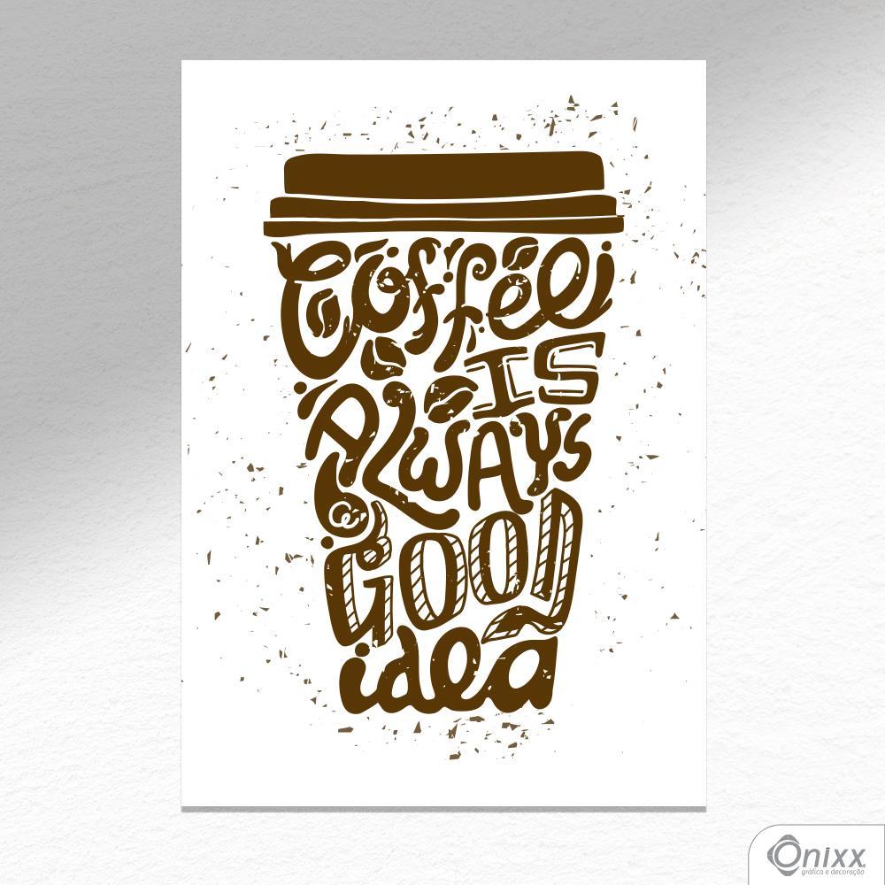 Placa Decorativa Coffee Is Always A Good Idea A4