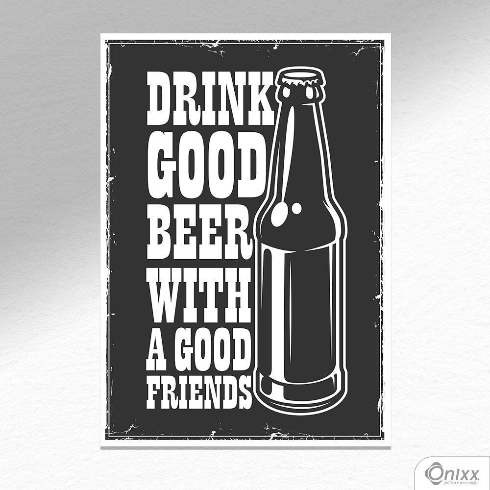 Placa Decorativa Drink Good Beer With Good Friends A4